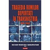 Tragedia romilor deportati in Transnistria, 1942-1945 (Romanian Edition)