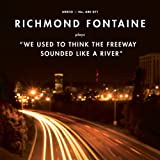 We Used to Think the Freeway Sounded Like a River ~ Richmond Fontaine