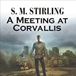 A Meeting at Corvallis: A Novel of the Change (       UNABRIDGED) by S. M. Stirling Narrated by Todd McLaren