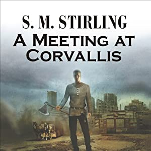A Meeting at Corvallis: A Novel of the Change | [S. M. Stirling]