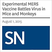 Experimental MERS Vaccine Battles Virus in Mice and Monkeys (       UNABRIDGED) by Sarah Schwartz Narrated by Mark Moran