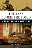 Ned Sublette The Year Before the Flood: A Story of New Orleans