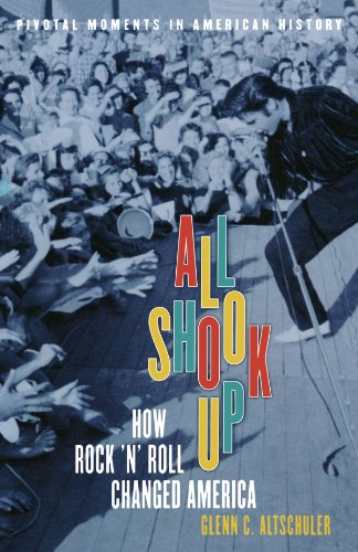 All Shook Up: How Rock 'n' Roll Changed America (Pivotal Moments in...