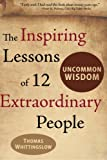 img - for Uncommon Wisdom: THE INSPIRING LESSONS OF 12 EXTRAORDINARY PEOPLE book / textbook / text book
