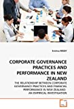 img - for CORPORATE GOVERNANCE PRACTICES AND PERFORMANCE IN NEW ZEALAND: THE RELATIONSHIP BETWEEN CORPORATE GOVERNANCE PRACTICES AND FINANCIAL PERFORMANCE IN NEW ZEALAND: AN EMPIRICAL INVESTIGATION book / textbook / text book
