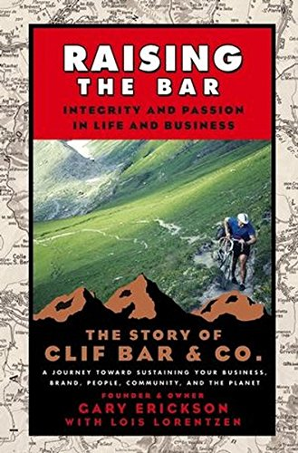 raising-the-bar-integrity-and-passion-in-life-and-business-the-story-of-clif-bar-inc-integrity-and-p