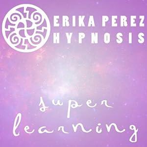 Aprendizaje Rapido Hipnosis [Super Speed Learning Hypnosis] | [Erika Perez]