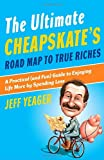 Ultimate Cheapskates Road Map to True Riches, The: A Practical (and Fun) Guide to Enjoying Life More by Spending Less
