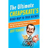 The Ultimate Cheapskate&#39;s Road Map to True Riches: A Practical (and Fun) Guide to Enjoying Life More by Spending Lessby Jeff Yeager