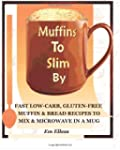 Muffins to Slim by: Fast Low-Carb, Gl...