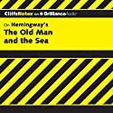 The Old Man and the Sea: CliffsNotes Audiobook by Jeanne Sallade Criswell, M.F.A. Narrated by Nick Podehl