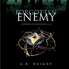Forgotten Enemy: The Powers of Influence, Book 1 Audiobook by C. B. Haight Narrated by Mikael Naramore