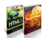 ASP.NET Programming: The Ultimate Crash Course To HTML5 and ASP.Net For Absolute Beginners.