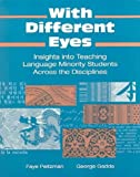 img - for With Different Eyes: Insights Into Teaching Language Minority Students Across the Disciplines by Faye Peitzman, George Gadda (March 1, 1994) Paperback book / textbook / text book