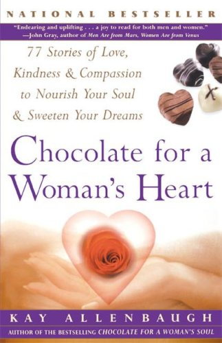 Chocolate For A Womans Heart : 77 Stories Of Love Kindness And Compassion To Nourish Your Soul And Sweeten Yo, KAY ALLENBAUGH