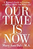 img - for Our Time Is Now: A Woman's Guide to Creating a Life and World You Will Love book / textbook / text book