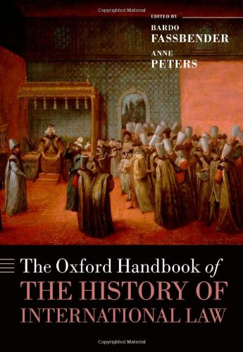 The Oxford Handbook of the History of International Law (Oxford Handbooks in Law)