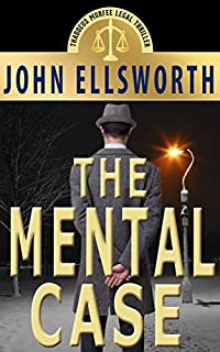 Legal Thriller: The Mental Case, A Novel by John Ellsworth ebook deal