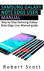 Samsung Galaxy Note Edge User Manual: A Step-By-Step Guide Samsung Galaxy Note Edge User Manual Guide (Samsung, galaxy 5s, galaxy note 4, s pen, galaxy note 4 guide, galaxy note edge)