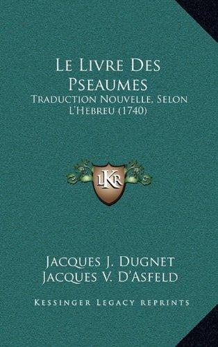 Le Livre Des Pseaumes: Traduction Nouvelle, Selon L'Hebreu (1740)
