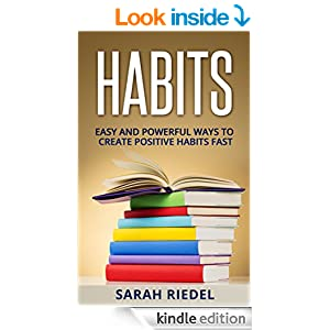 Habits: Easy And Powerful Ways To Create Positive Habits Fast