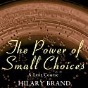 The Power of Small Choices: A Lent Course Audiobook by Hilary Brand Narrated by Lynsey Frost