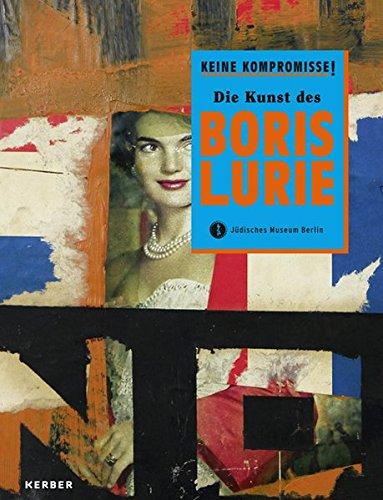 Keine Kompromisse!: Die Kunst des Boris Lurie