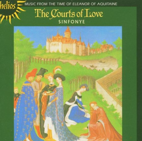 The Courts of Love-Music from the Time of Eleanor of Aquitaine by Sinfonye