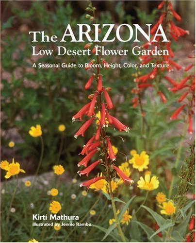 Arizona Low Desert Flower Garden, The: A Seasonal Guide to Bloom, Height, Color, and Texture