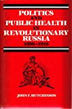 Politics and Public Health in Revolutionary Russia, 1890-1918 (The Henry E. Sigerist Series in the History of Medicine)