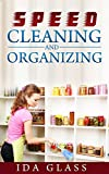 Speed Cleaning And Organization: The Quickest, Easiest And Simplest Ways To Organize Spaces.