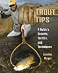 101 Trout Tips: A Guide's Secrets, Ta...