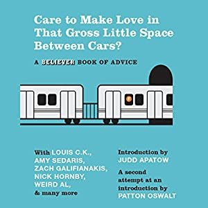 Care to Make Love in That Gross Little Space Between Cars?: A Believer Book of Advice | [Judd Apatow (Introduction), Patton Oswalt (Introduction),  The Believer, Amy Sedaris, Bob Saget]