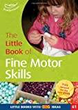 The Little Book of Fine Motor Skills: Little Books with Big Ideas (61) (1408194120) by Featherstone, Sally