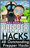 Prepper Hacks: 48 Outstanding Prepper Hacks (Survival Gear, survivalist, Survival Tips)