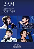 "2AM JAPAN TOUR 2012 ""For you"" in 東京国際フォーラム [DVD]"