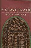 The Slave Trade - The History Of The Atlantic Slave Trade: 1440-1870 (033035437X) by Hugh Thomas