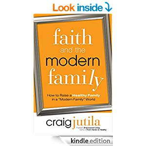 Faith and the Modern Family: How to Raise a Healthy Family in a