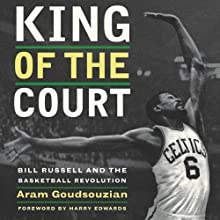 King of the Court: Bill Russell and the Basketball Revolution (       UNABRIDGED) by Aram Goudsouzian Narrated by J. D. Jackson