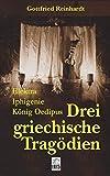 Image de Drei Griechische Tragödien: Elektra, Iphigenie, König Oedipus