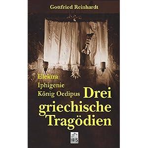 Drei Griechische Tragödien: Elektra, Iphigenie, König Oedipus