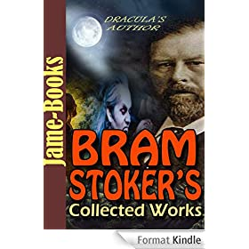 Bram Stoker's Collected Works: 17 Works (Dracula, The Mystery of the Sea, The Lair of the White Worm, The Man, Plus More!) (English Edition)