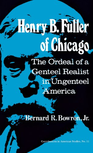 Henry B. Fuller of Chicago: The Ordeal of a Genteel Realist in Ungenteel America (Contributions in American Studies)
