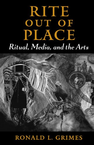 Rite out of Place: Ritual, Media, and the Arts, Ronald L. Grimes