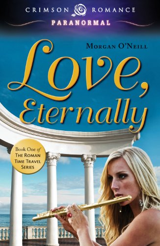 Love, Eternally: Book One of the Roman Time Travel Series (Crimson Romance)