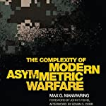 The Complexity of Modern Asymmetric Warfare: International and Security Affairs Series | Max G. Manwaring