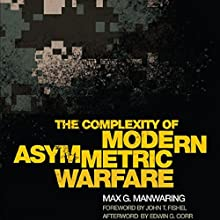 The Complexity of Modern Asymmetric Warfare: International and Security Affairs Series Audiobook by Max G. Manwaring Narrated by Troy W. Hudson