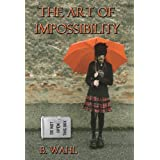 The Art of Impossibility ~ B Wahl