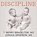 Discipline: The Brazelton Way, Second Edition Audiobook by T. Berry Brazelton, Joshua Sparrow Narrated by Tom Perkins
