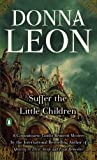 Suffer the Little Children (Commissario Guido Brunetti Mysteries) Donna Leon